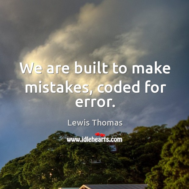 Image, We are built to make mistakes, coded for error.
