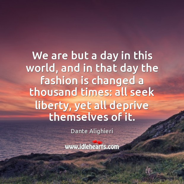 We are but a day in this world, and in that day Dante Alighieri Picture Quote