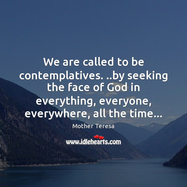 Image, We are called to be contemplatives. ..by seeking the face of God