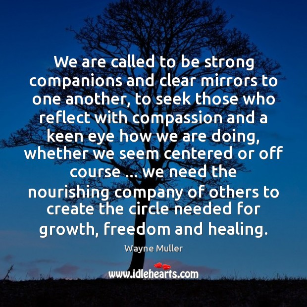 We are called to be strong companions and clear mirrors to one Image
