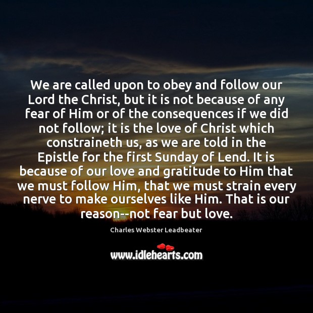 We are called upon to obey and follow our Lord the Christ, Charles Webster Leadbeater Picture Quote