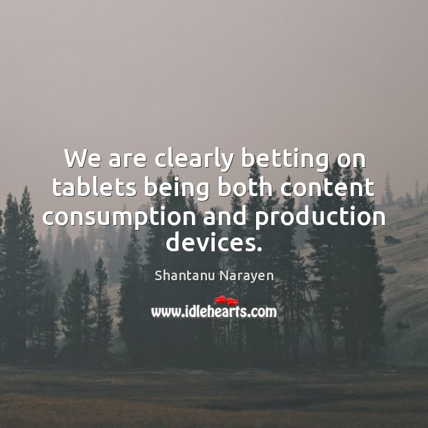 We are clearly betting on tablets being both content consumption and production devices. Image