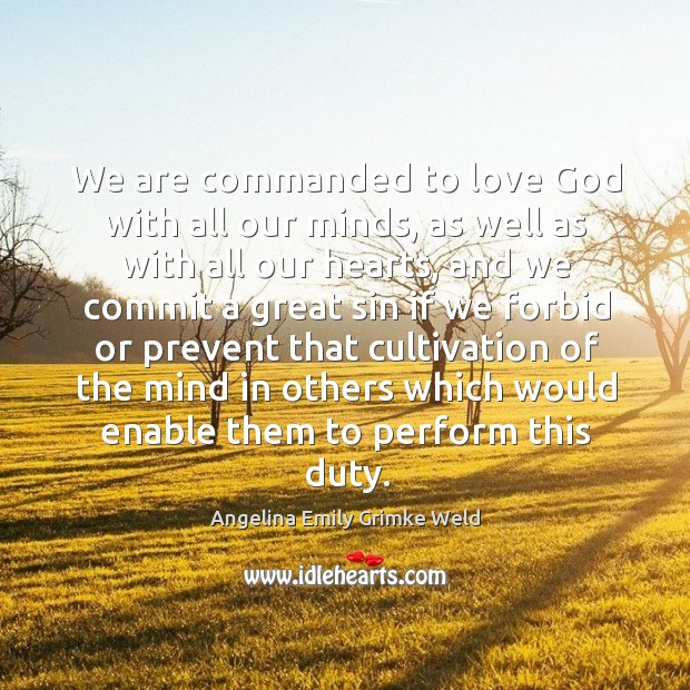 Image, We are commanded to love God with all our minds, as well as with all our hearts