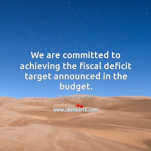Image, We are committed to achieving the fiscal deficit target announced in the budget.