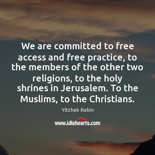 We are committed to free access and free practice, to the members Yitzhak Rabin Picture Quote