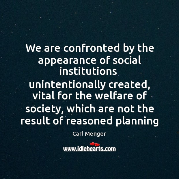 Image, We are confronted by the appearance of social institutions  unintentionally created, vital