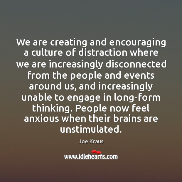 We are creating and encouraging a culture of distraction where we are Image