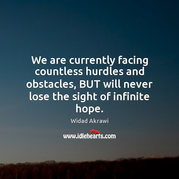 We are currently facing countless hurdles and obstacles, BUT will never lose Widad Akrawi Picture Quote