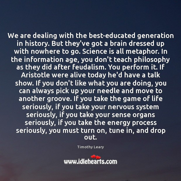 We are dealing with the best-educated generation in history. But they've got Science Quotes Image