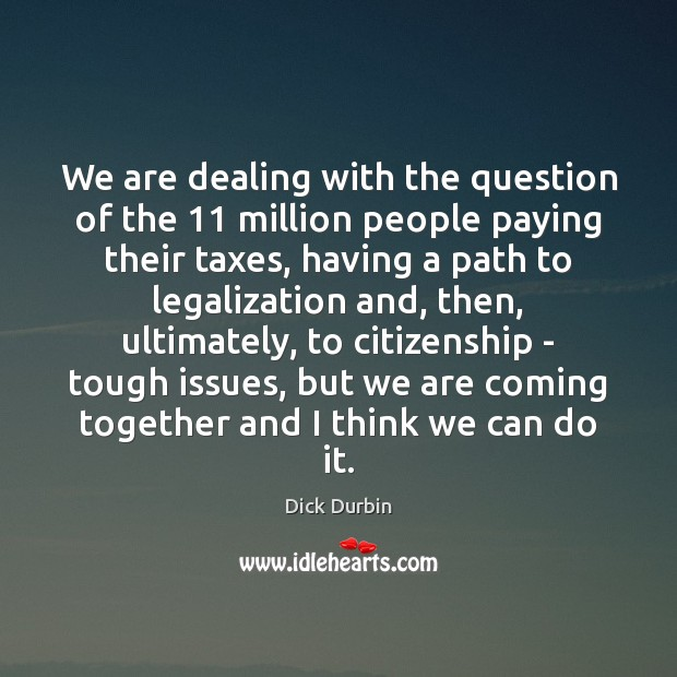 We are dealing with the question of the 11 million people paying their Image