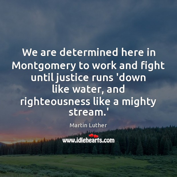 We are determined here in Montgomery to work and fight until justice Martin Luther Picture Quote