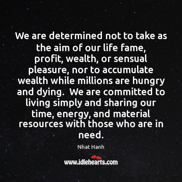 Image, We are determined not to take as the aim of our life