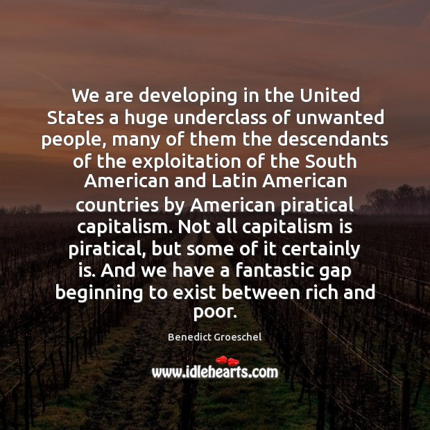 We are developing in the United States a huge underclass of unwanted Capitalism Quotes Image