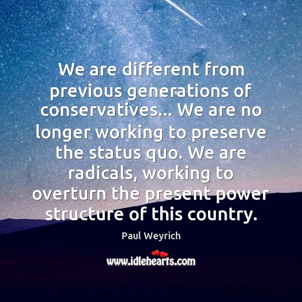 Image, We are different from previous generations of conservatives… We are no longer