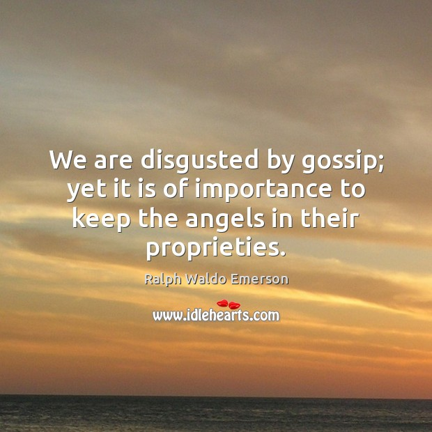 We are disgusted by gossip; yet it is of importance to keep Image