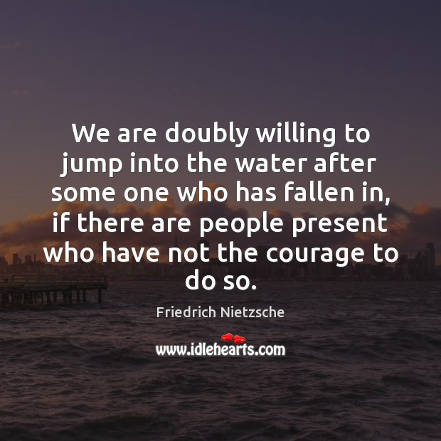We are doubly willing to jump into the water after some one Image