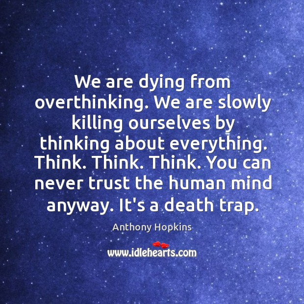 Image, We are dying from overthinking. We are slowly killing ourselves by thinking
