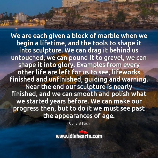 We are each given a block of marble when we begin a Richard Bach Picture Quote