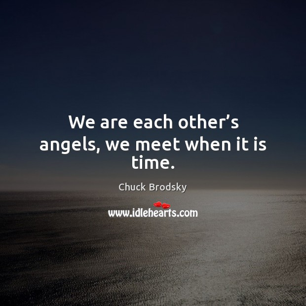 We are each other's angels, we meet when it is time. Image