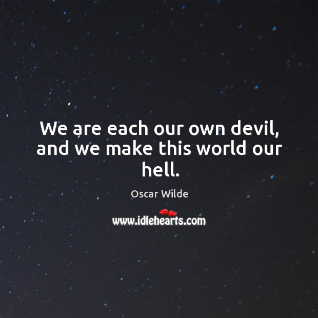 Image, We are each our own devil, and we make this world our hell.