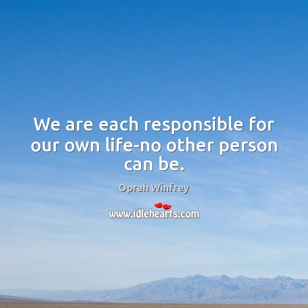 We are each responsible for our own life-no other person can be. Image
