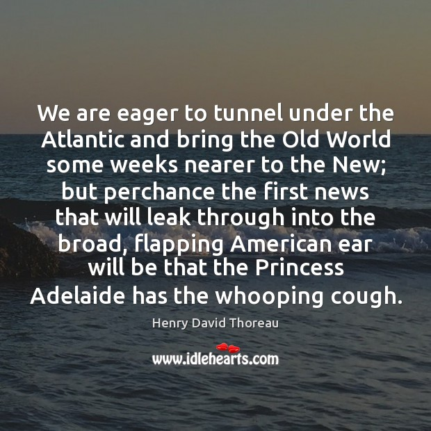 Image, We are eager to tunnel under the Atlantic and bring the Old