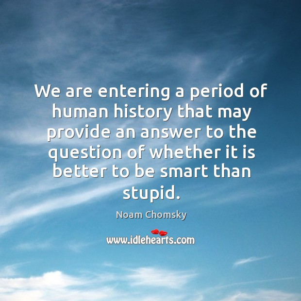 We are entering a period of human history that may provide an Image