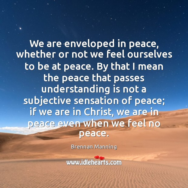 Image, We are enveloped in peace, whether or not we feel ourselves to