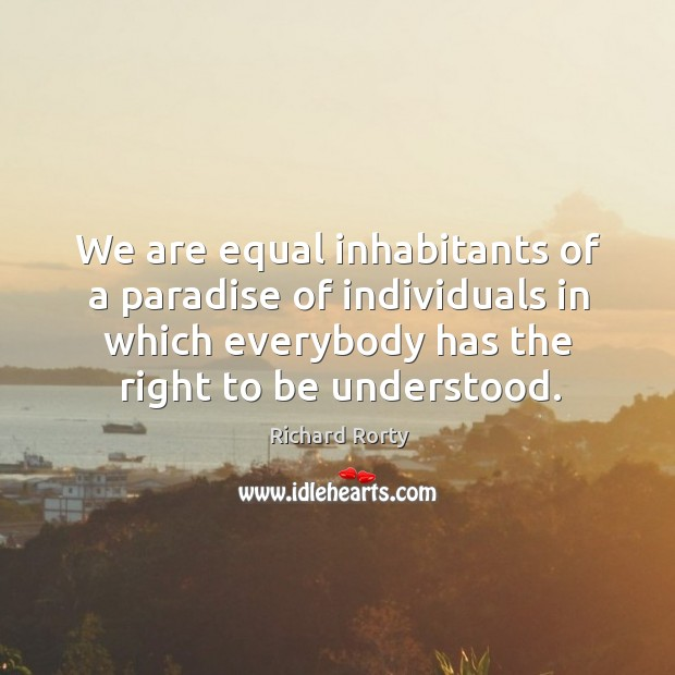 Image, We are equal inhabitants of a paradise of individuals in which everybody