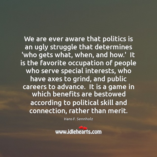Image, We are ever aware that politics is an ugly struggle that determines