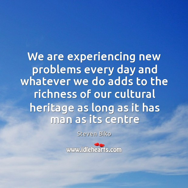 We are experiencing new problems every day and whatever we do adds Steven Biko Picture Quote
