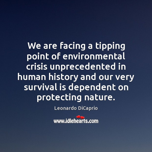 We are facing a tipping point of environmental crisis unprecedented in human Image