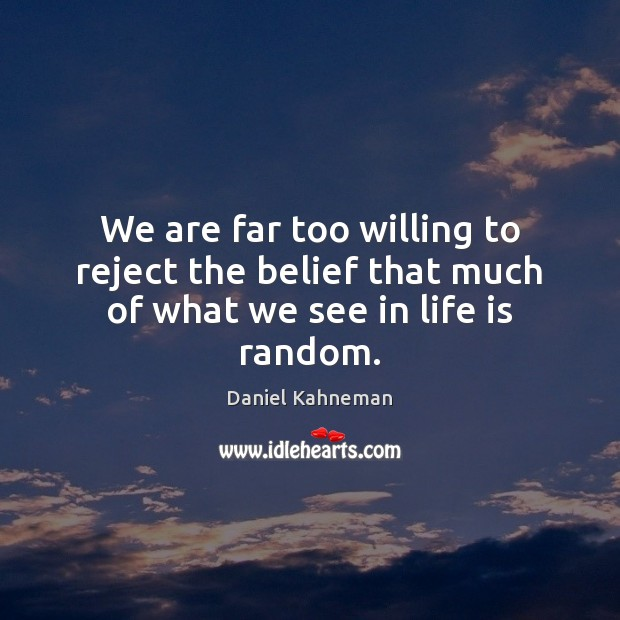 We are far too willing to reject the belief that much of what we see in life is random. Image