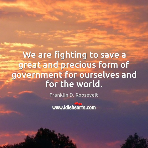 We are fighting to save a great and precious form of government Image