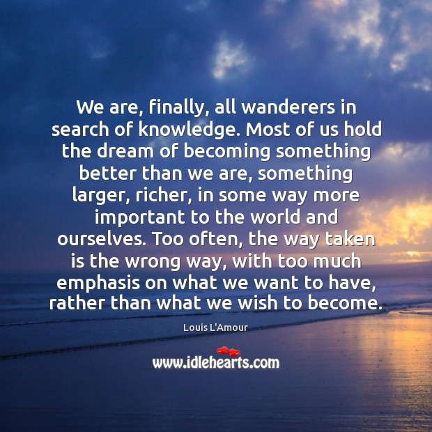 Image, We are, finally, all wanderers in search of knowledge. Most of us