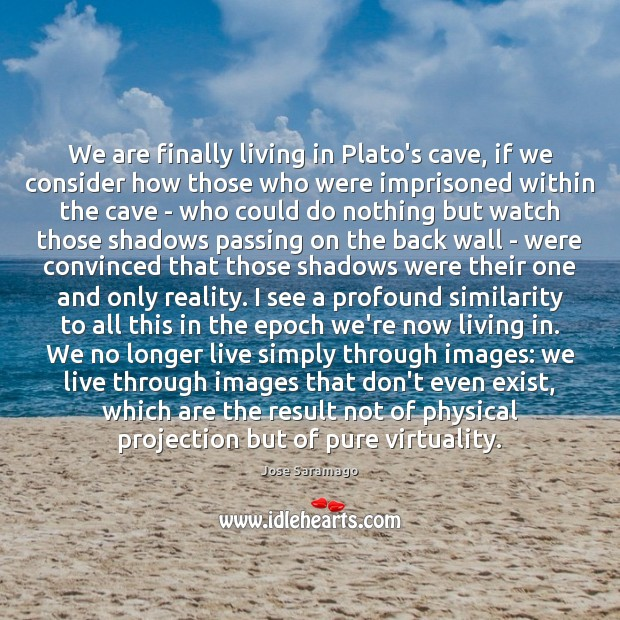 We are finally living in Plato's cave, if we consider how those Image