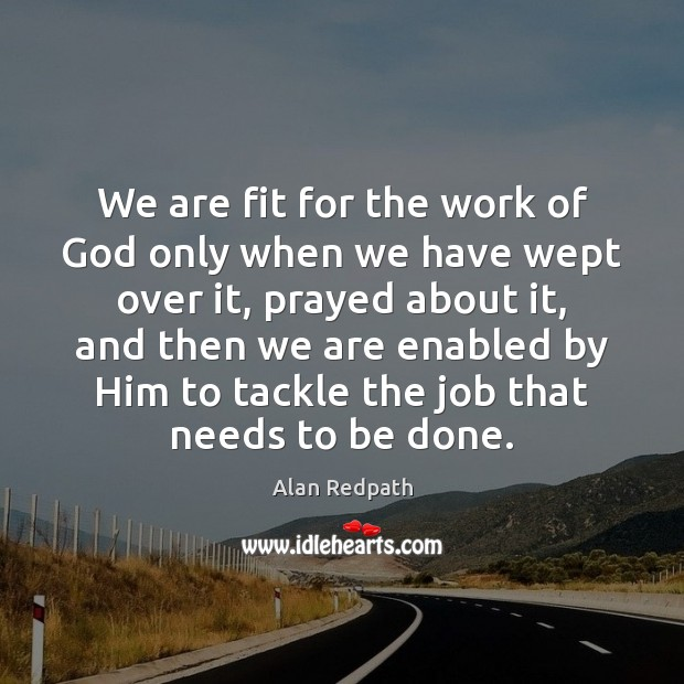 Image, We are fit for the work of God only when we have