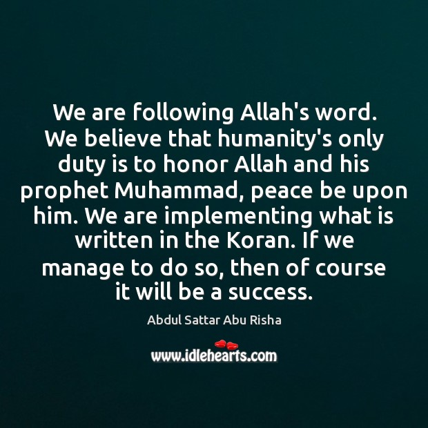 Image, We are following Allah's word. We believe that humanity's only duty is