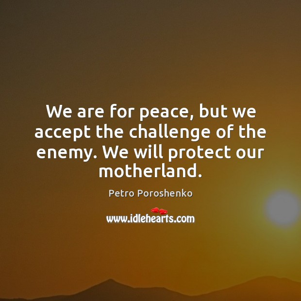 We are for peace, but we accept the challenge of the enemy. Image
