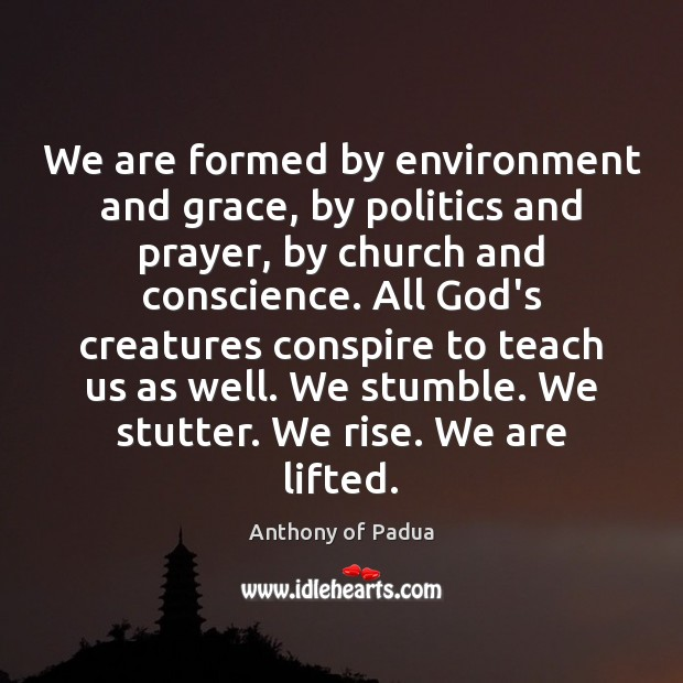 Image, We are formed by environment and grace, by politics and prayer, by