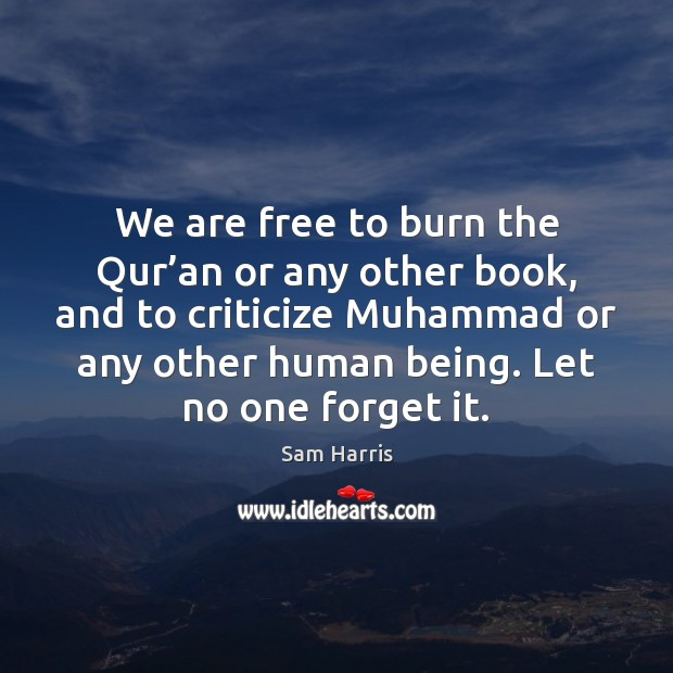 We are free to burn the Qur'an or any other book, Sam Harris Picture Quote
