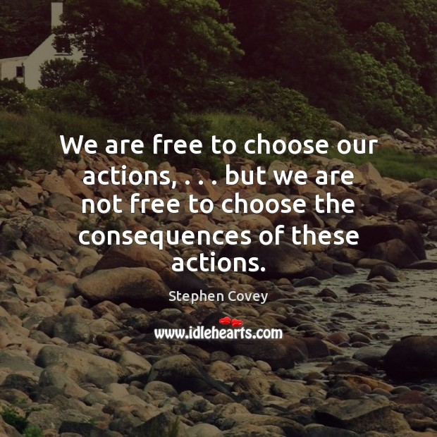 We are free to choose our actions, . . . but we are not free Image