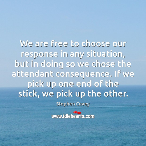 Image, We are free to choose our response in any situation, but in