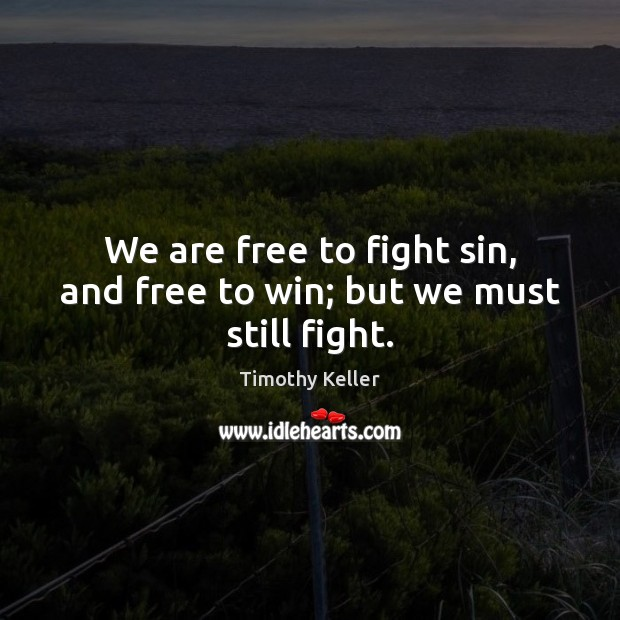 Image, We are free to fight sin, and free to win; but we must still fight.