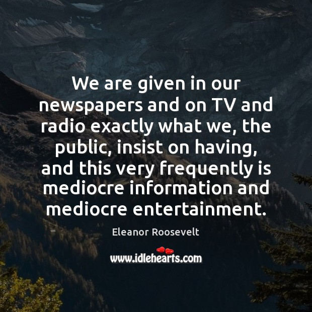 We are given in our newspapers and on TV and radio exactly Image