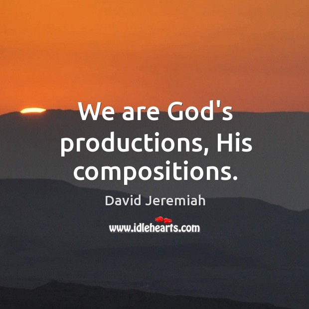 We are God's productions, His compositions. Image