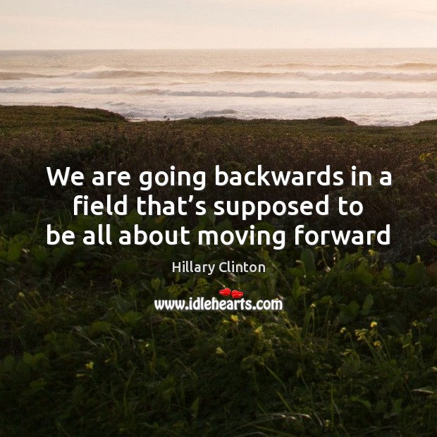 Image, We are going backwards in a field that's supposed to be all about moving forward