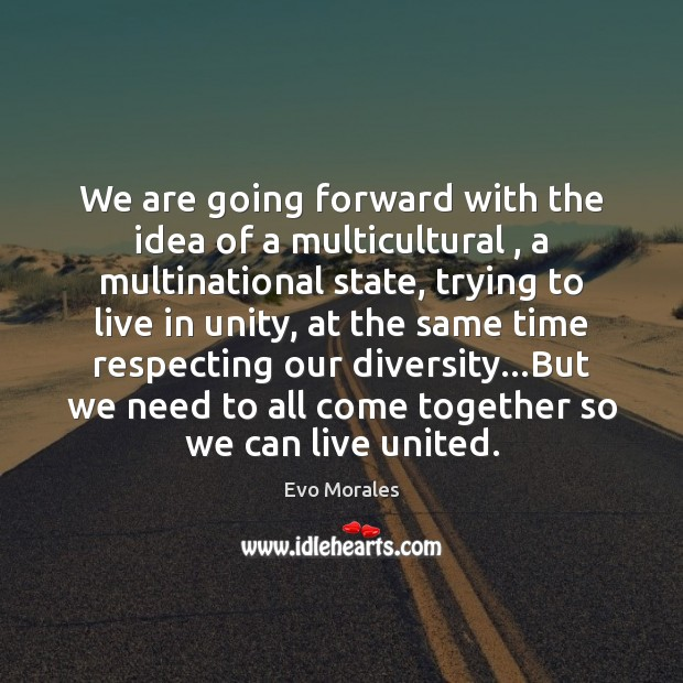 Image, We are going forward with the idea of a multicultural , a multinational