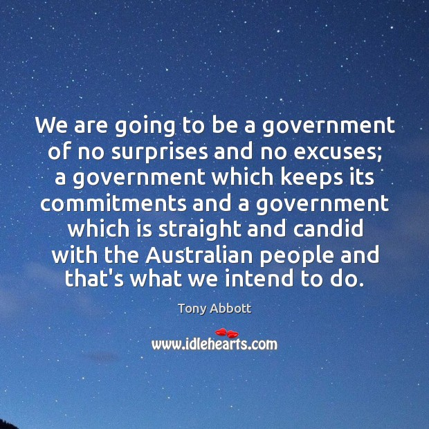 We are going to be a government of no surprises and no Tony Abbott Picture Quote