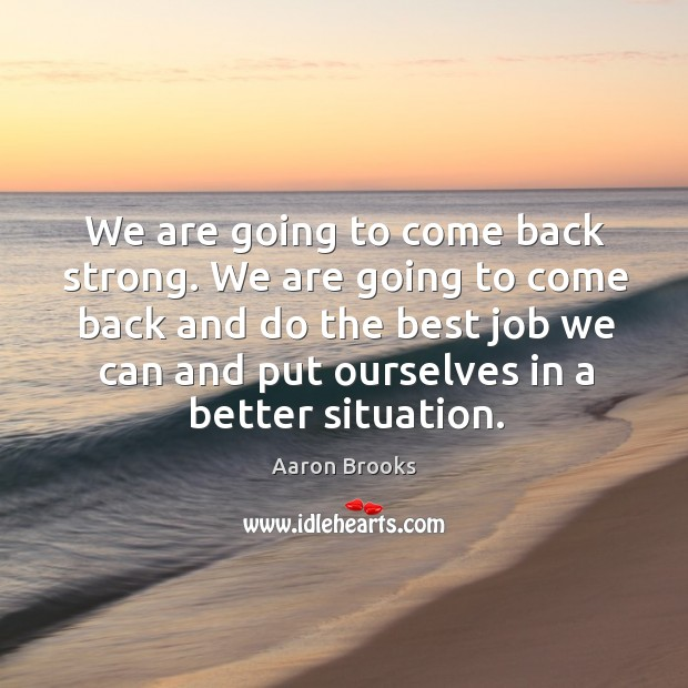 Image, We are going to come back and do the best job we can and put ourselves in a better situation.